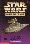 Star Wars Missions #3: Attack on Delrakkin